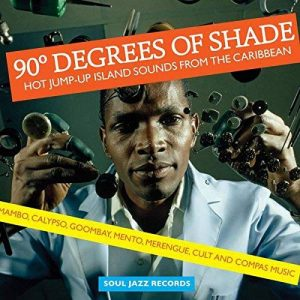 90 Degrees of Shade: Hot Jump-Up Island Sounds from the Caribbean - Mambo, Calypso, Goombay, Mento, Merengue, Cult and Compas Music de la marque Soul Jazz Records Presents image 0 produit
